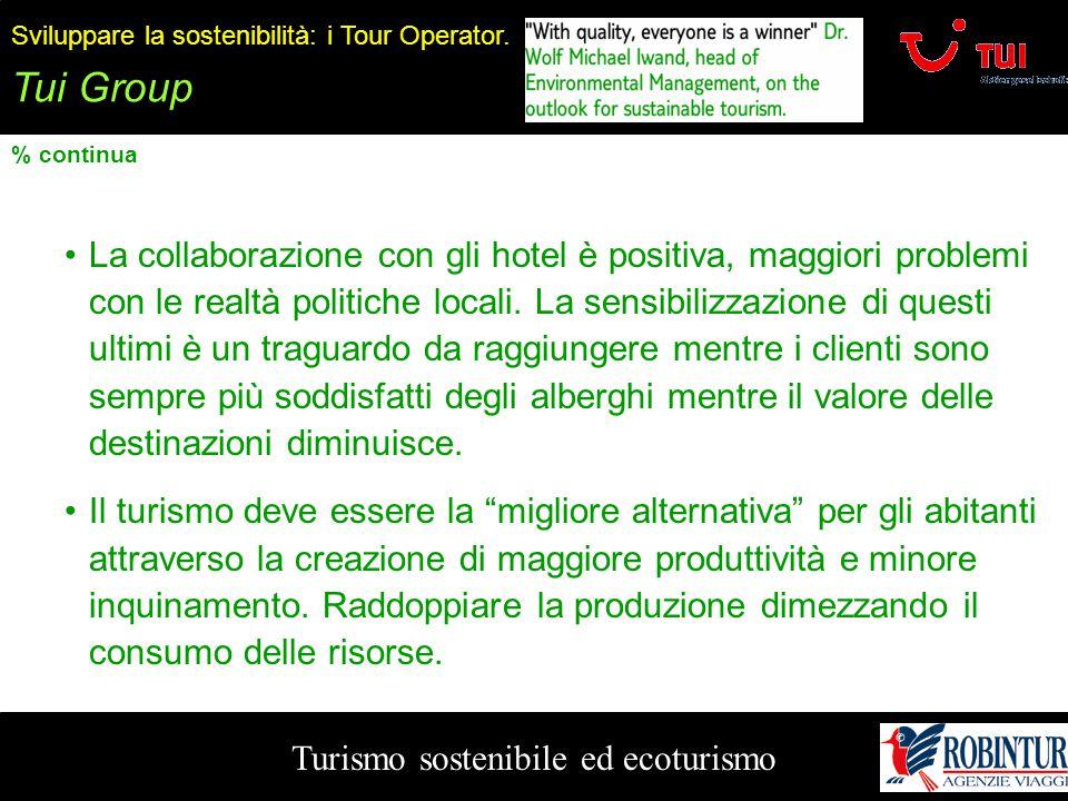 Turismo sostenibile ed ecoturismo Sviluppare la sostenibilità: i Tour Operator. Tui Group % continua La collaborazione con gli hotel è positiva, maggi