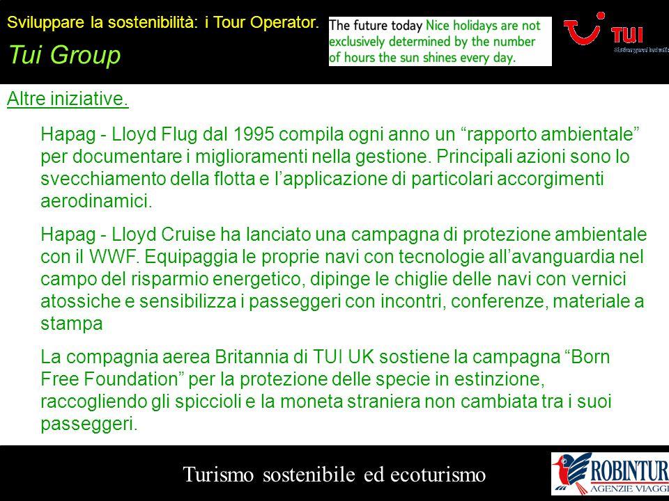 Turismo sostenibile ed ecoturismo Sviluppare la sostenibilità: i Tour Operator. Tui Group Altre iniziative. Hapag - Lloyd Flug dal 1995 compila ogni a