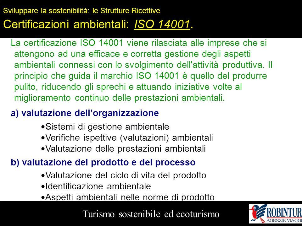 Turismo sostenibile ed ecoturismo Sviluppare la sostenibilità: le Strutture Ricettive Certificazioni ambientali: ISO 14001. La certificazione ISO 1400