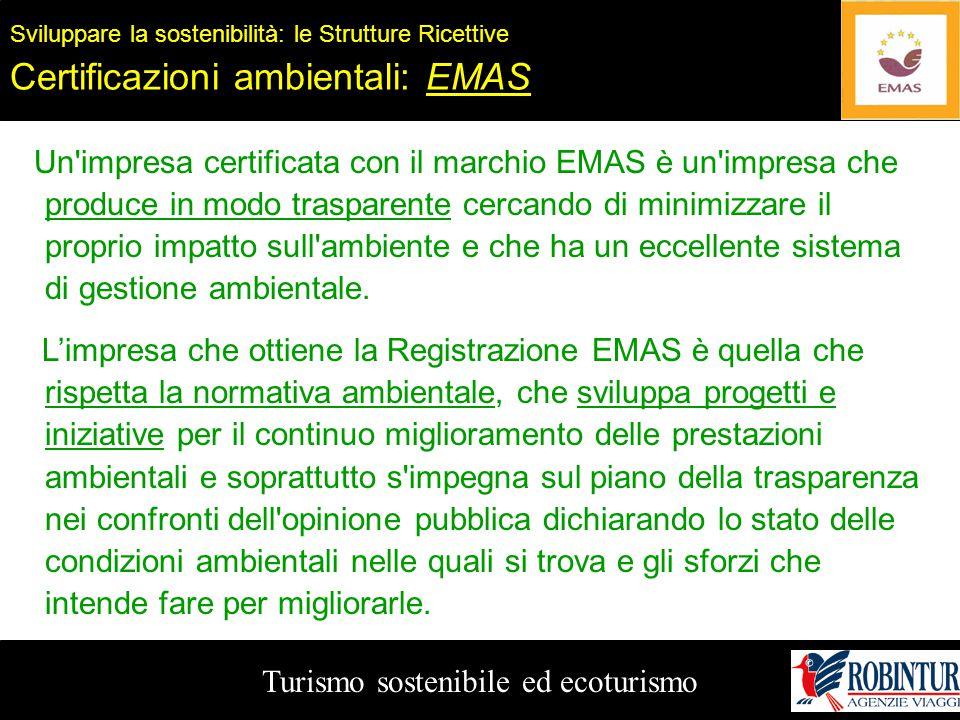 Turismo sostenibile ed ecoturismo Sviluppare la sostenibilità: le Strutture Ricettive Certificazioni ambientali: EMAS Un'impresa certificata con il ma