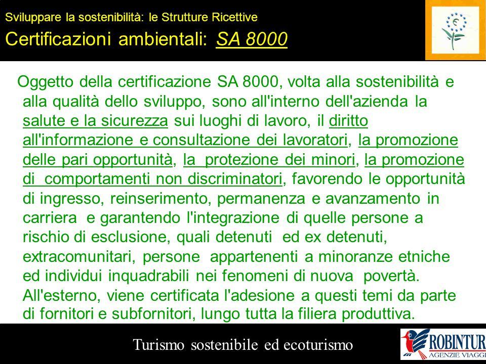Turismo sostenibile ed ecoturismo Sviluppare la sostenibilità: le Strutture Ricettive Certificazioni ambientali: SA 8000 Oggetto della certificazione