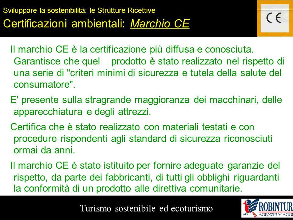 Turismo sostenibile ed ecoturismo Sviluppare la sostenibilità: le Strutture Ricettive Certificazioni ambientali: Marchio CE Il marchio CE è la certifi
