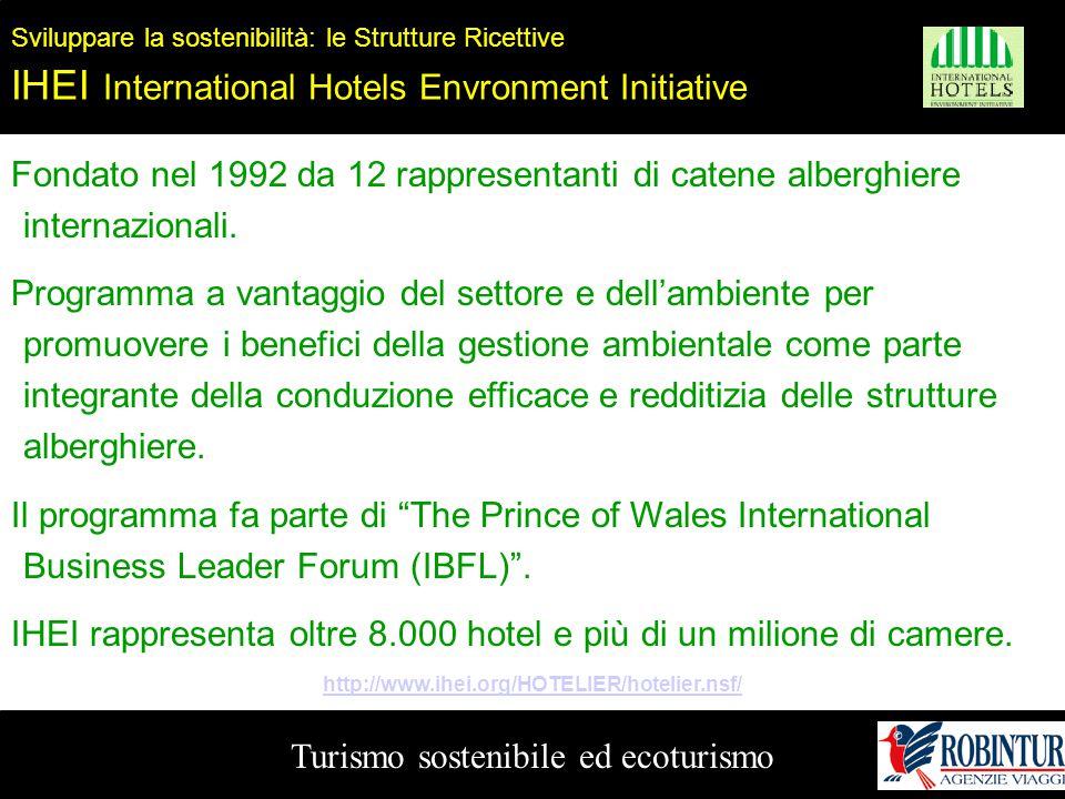 Turismo sostenibile ed ecoturismo Sviluppare la sostenibilità: le Strutture Ricettive IHEI International Hotels Envronment Initiative Fondato nel 1992