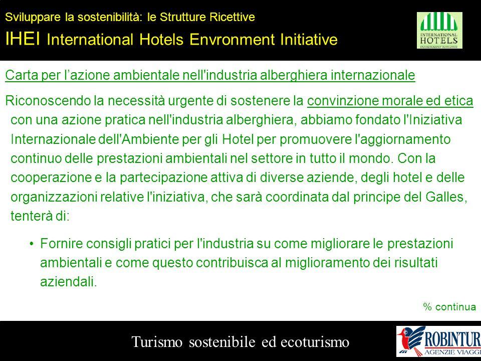 Turismo sostenibile ed ecoturismo Sviluppare la sostenibilità: le Strutture Ricettive IHEI International Hotels Envronment Initiative Carta per l'azio