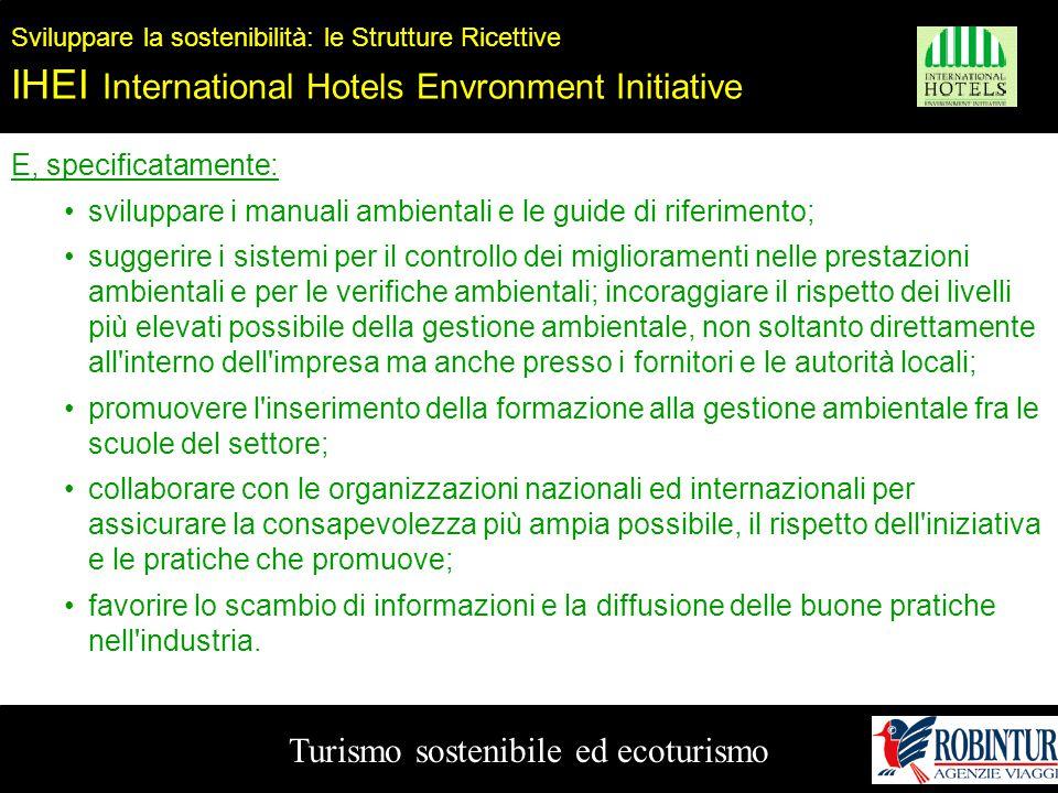 Turismo sostenibile ed ecoturismo Sviluppare la sostenibilità: le Strutture Ricettive IHEI International Hotels Envronment Initiative E, specificatame