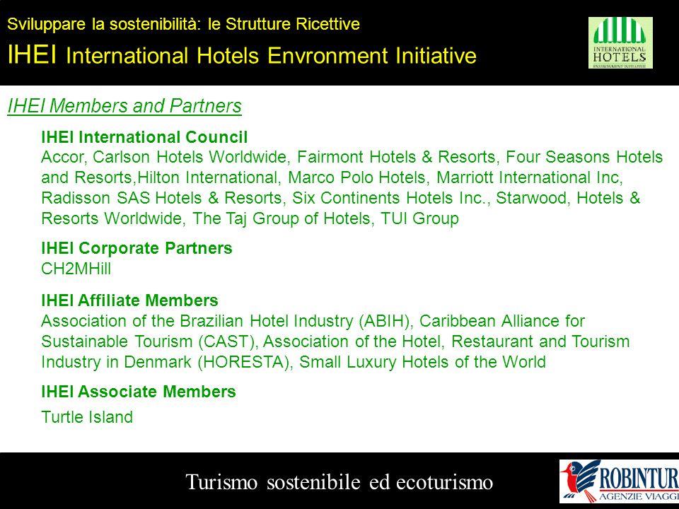Turismo sostenibile ed ecoturismo Sviluppare la sostenibilità: le Strutture Ricettive IHEI International Hotels Envronment Initiative IHEI Members and