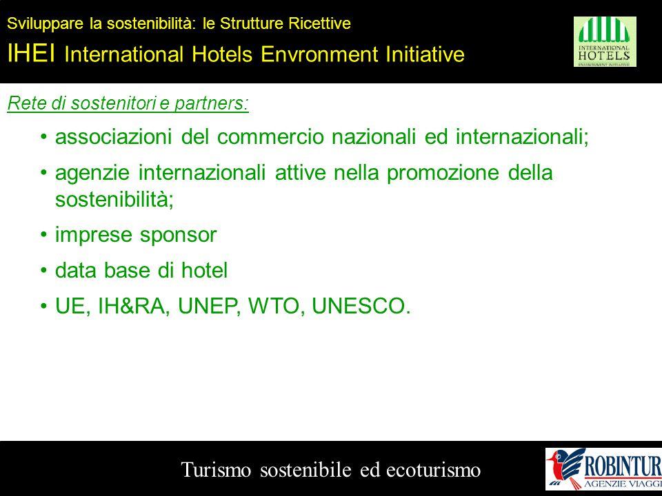 Turismo sostenibile ed ecoturismo Sviluppare la sostenibilità: le Strutture Ricettive IHEI International Hotels Envronment Initiative Rete di sostenit