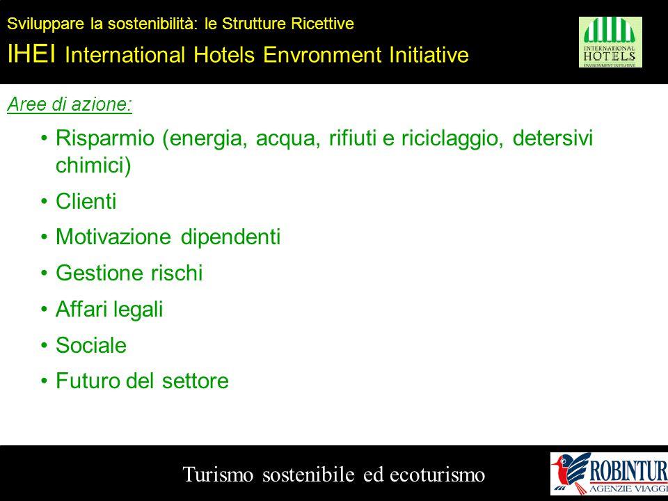Turismo sostenibile ed ecoturismo Sviluppare la sostenibilità: le Strutture Ricettive IHEI International Hotels Envronment Initiative Aree di azione:
