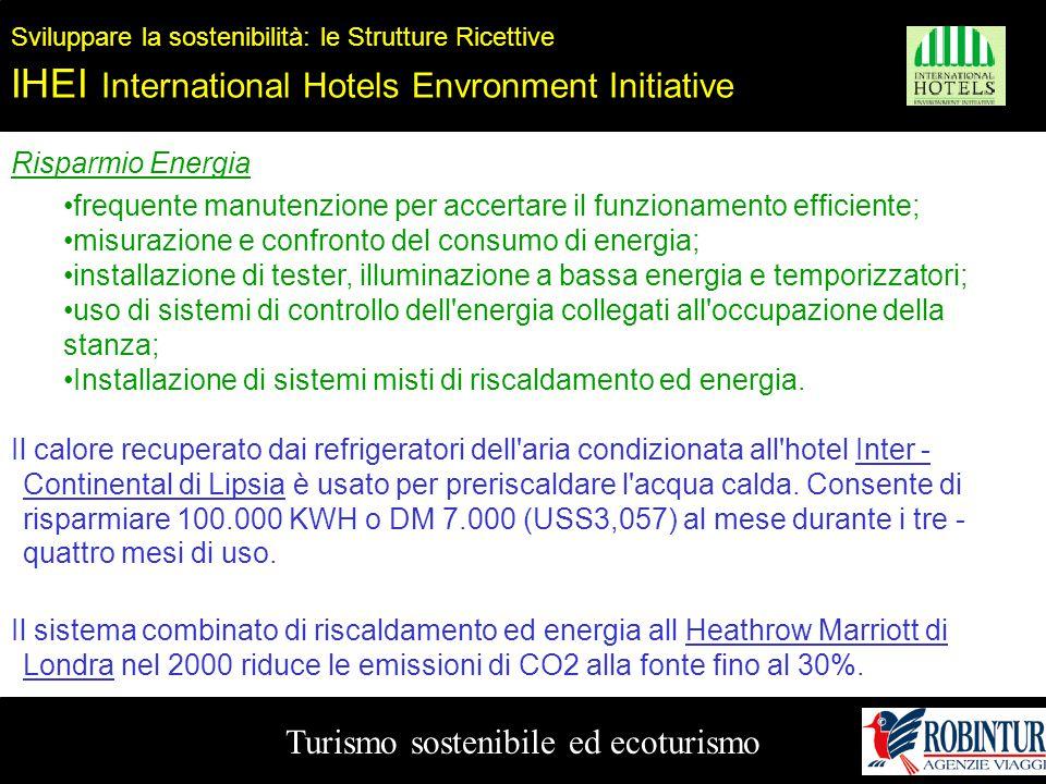 Turismo sostenibile ed ecoturismo Sviluppare la sostenibilità: le Strutture Ricettive IHEI International Hotels Envronment Initiative Risparmio Energi