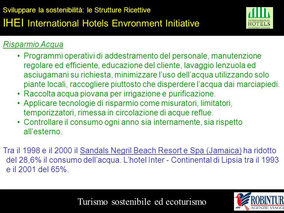 Turismo sostenibile ed ecoturismo Sviluppare la sostenibilità: le Strutture Ricettive IHEI International Hotels Envronment Initiative Risparmio Acqua