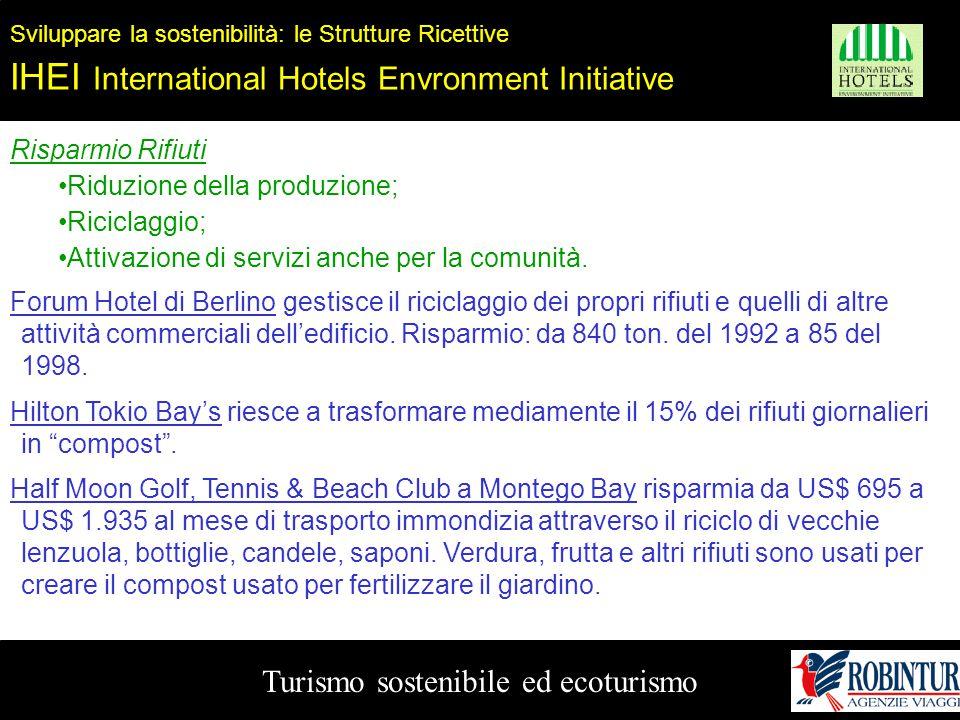 Turismo sostenibile ed ecoturismo Sviluppare la sostenibilità: le Strutture Ricettive IHEI International Hotels Envronment Initiative Risparmio Rifiut