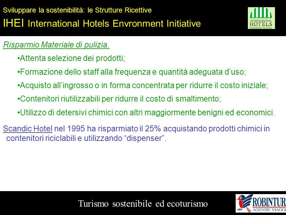 Turismo sostenibile ed ecoturismo Sviluppare la sostenibilità: le Strutture Ricettive IHEI International Hotels Envronment Initiative Risparmio Materi