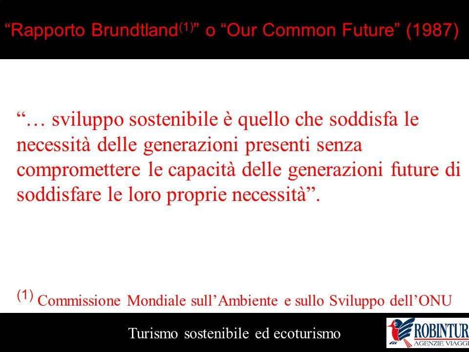 """""""Rapporto Brundtland (1) """" o """"Our Common Future"""" (1987) Turismo sostenibile ed ecoturismo """"… sviluppo sostenibile è quello che soddisfa le necessità d"""