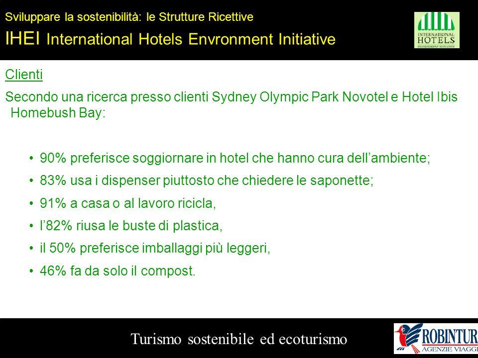 Turismo sostenibile ed ecoturismo Sviluppare la sostenibilità: le Strutture Ricettive IHEI International Hotels Envronment Initiative Clienti Secondo