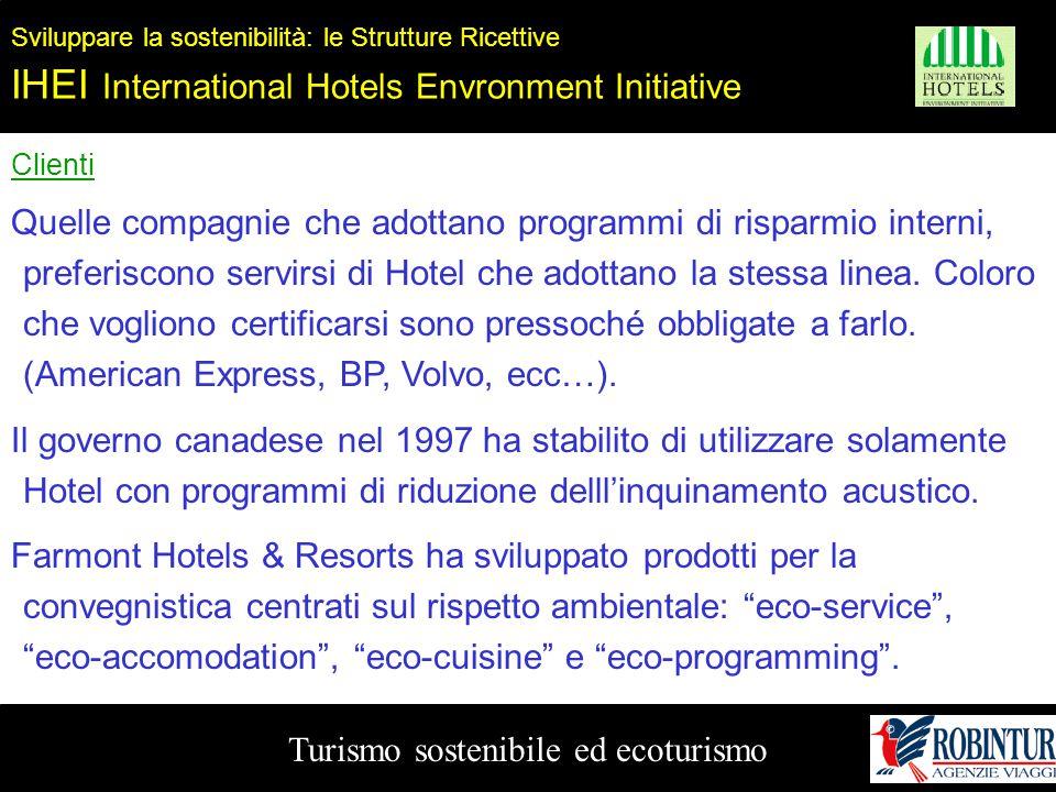 Turismo sostenibile ed ecoturismo Sviluppare la sostenibilità: le Strutture Ricettive IHEI International Hotels Envronment Initiative Clienti Quelle c