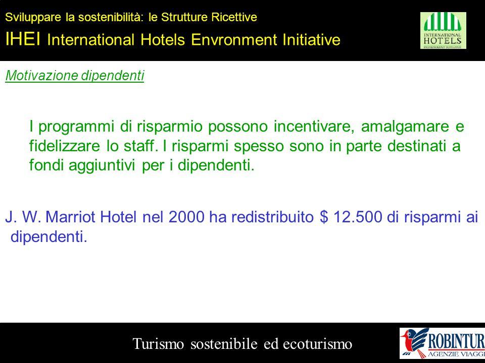 Turismo sostenibile ed ecoturismo Sviluppare la sostenibilità: le Strutture Ricettive IHEI International Hotels Envronment Initiative Motivazione dipe
