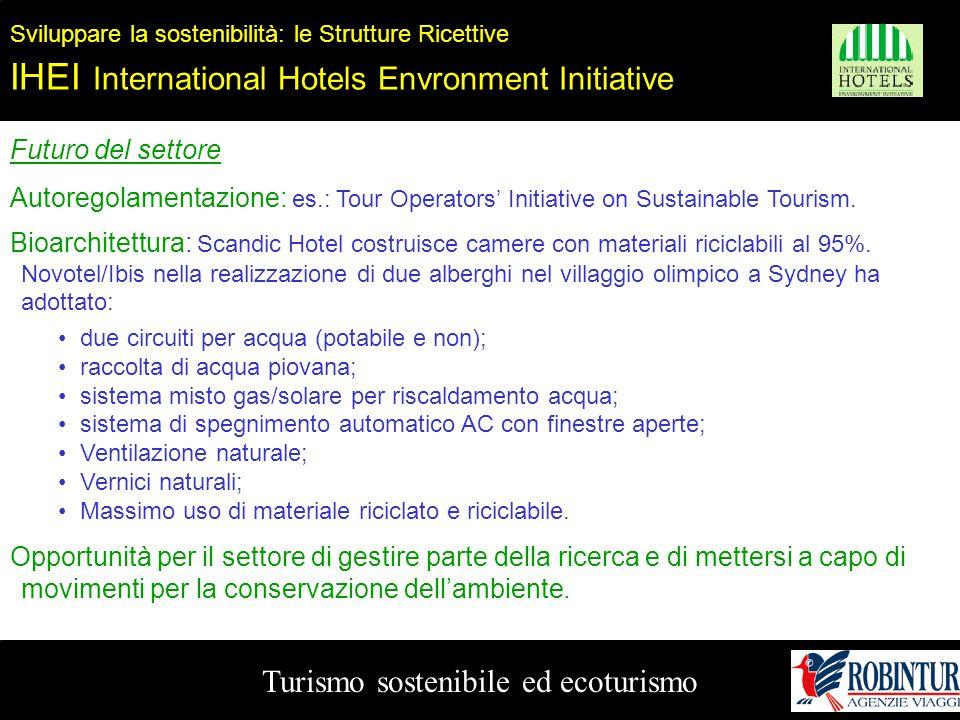 Turismo sostenibile ed ecoturismo Sviluppare la sostenibilità: le Strutture Ricettive IHEI International Hotels Envronment Initiative Futuro del setto