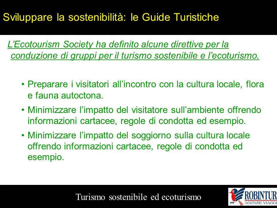 Turismo sostenibile ed ecoturismo Sviluppare la sostenibilità: le Guide Turistiche L'Ecotourism Society ha definito alcune direttive per la conduzione