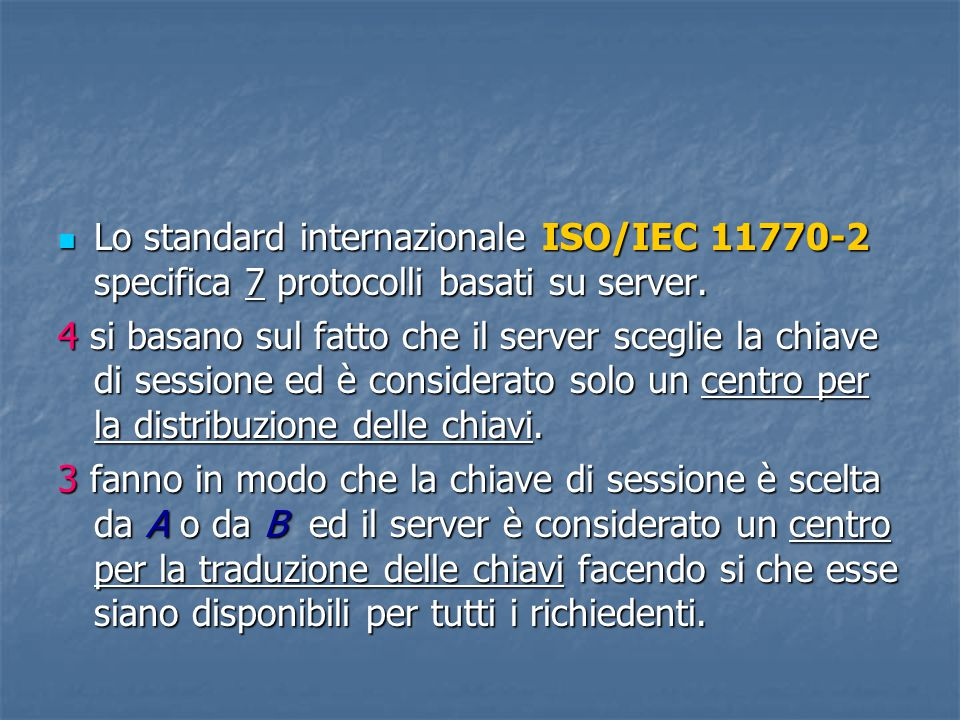 Lo standard internazionale ISO/IEC 11770-2 specifica 7 protocolli basati su server.