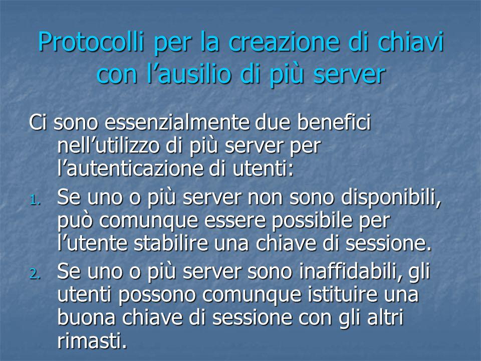 Protocolli per la creazione di chiavi con l'ausilio di più server Ci sono essenzialmente due benefici nell'utilizzo di più server per l'autenticazione di utenti: 1.
