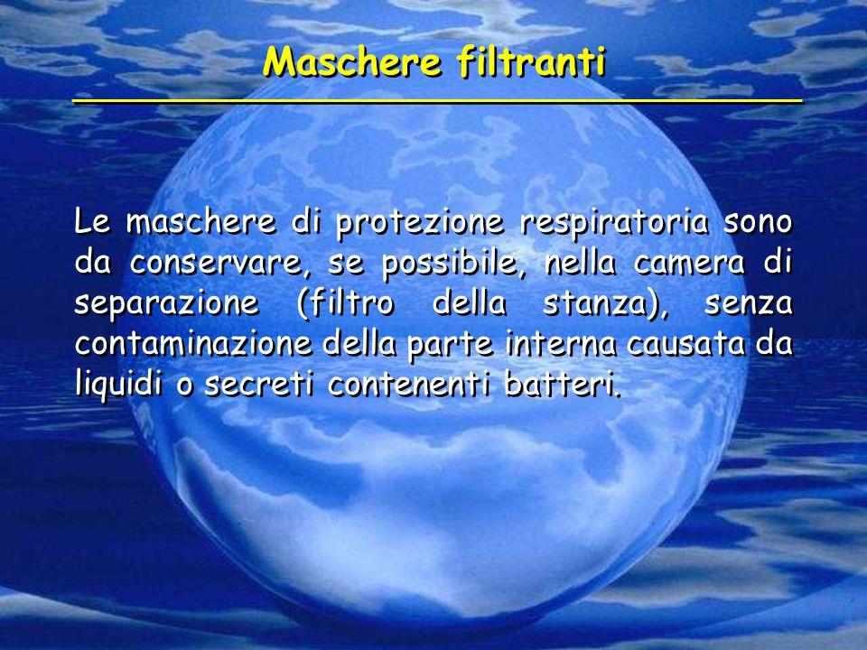 Maschere filtranti Le maschere di protezione respiratoria sono da conservare, se possibile, nella camera di separazione (filtro della stanza), senza c