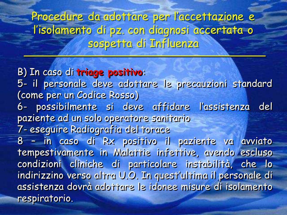 B) In caso di triage positivo: 5- il personale deve adottare le precauzioni standard (come per un Codice Rosso) 6- possibilmente si deve affidare l'as