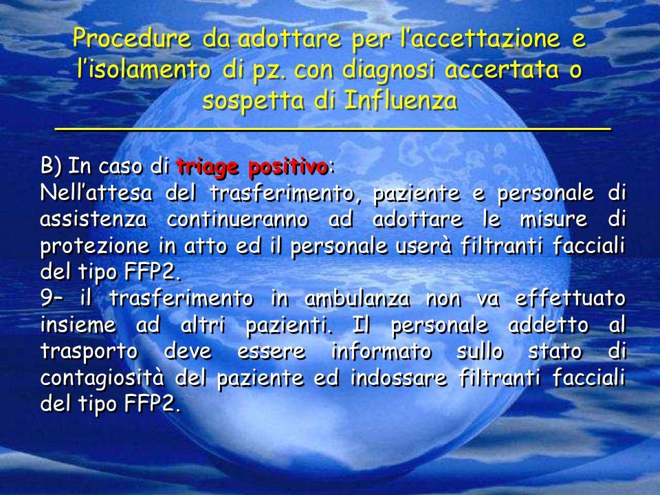 B) In caso di triage positivo: Nell'attesa del trasferimento, paziente e personale di assistenza continueranno ad adottare le misure di protezione in