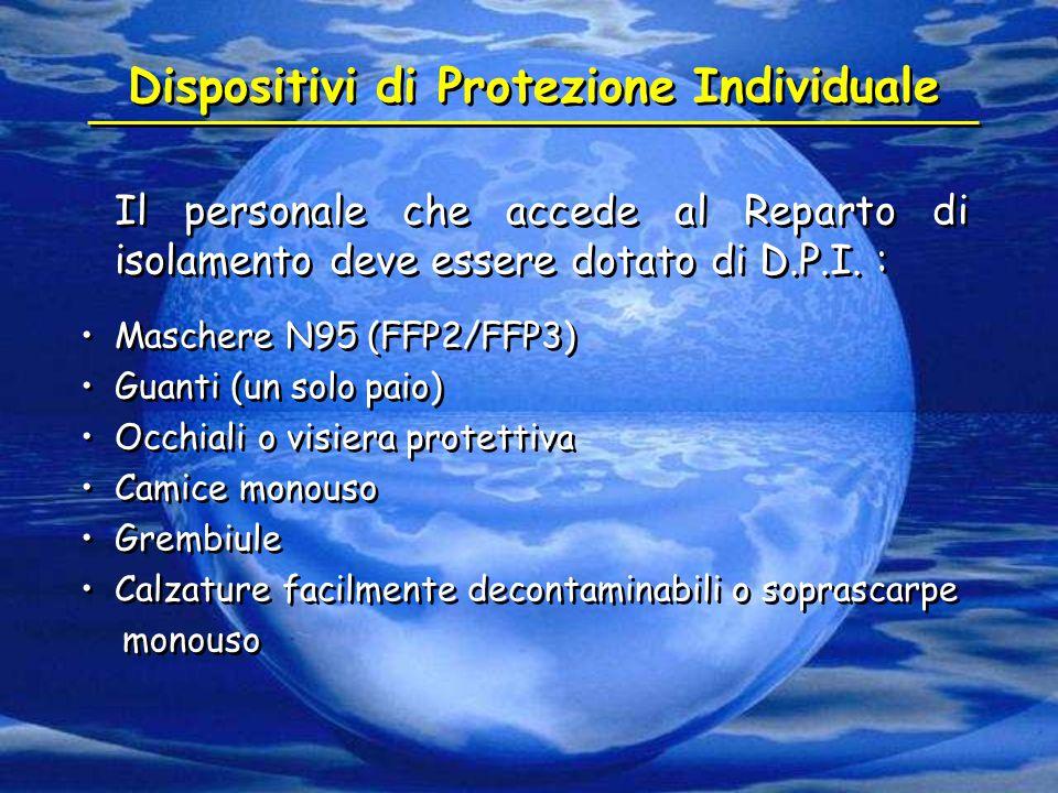 Dispositivi di Protezione Individuale Il personale che accede al Reparto di isolamento deve essere dotato di D.P.I. : Maschere N95 (FFP2/FFP3) Guanti