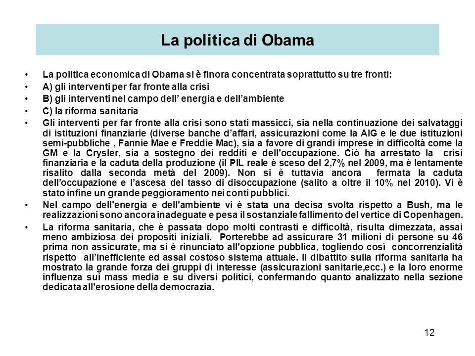 12 La politica di Obama La politica economica di Obama si è finora concentrata soprattutto su tre fronti: A) gli interventi per far fronte alla crisi