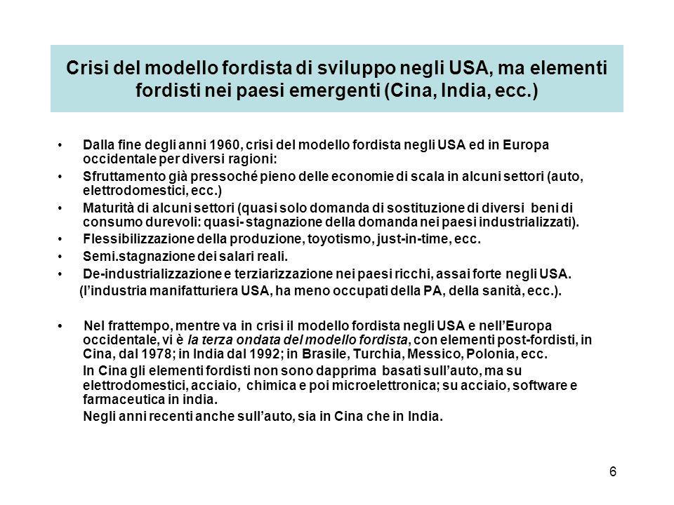 6 Crisi del modello fordista di sviluppo negli USA, ma elementi fordisti nei paesi emergenti (Cina, India, ecc.) Dalla fine degli anni 1960, crisi del
