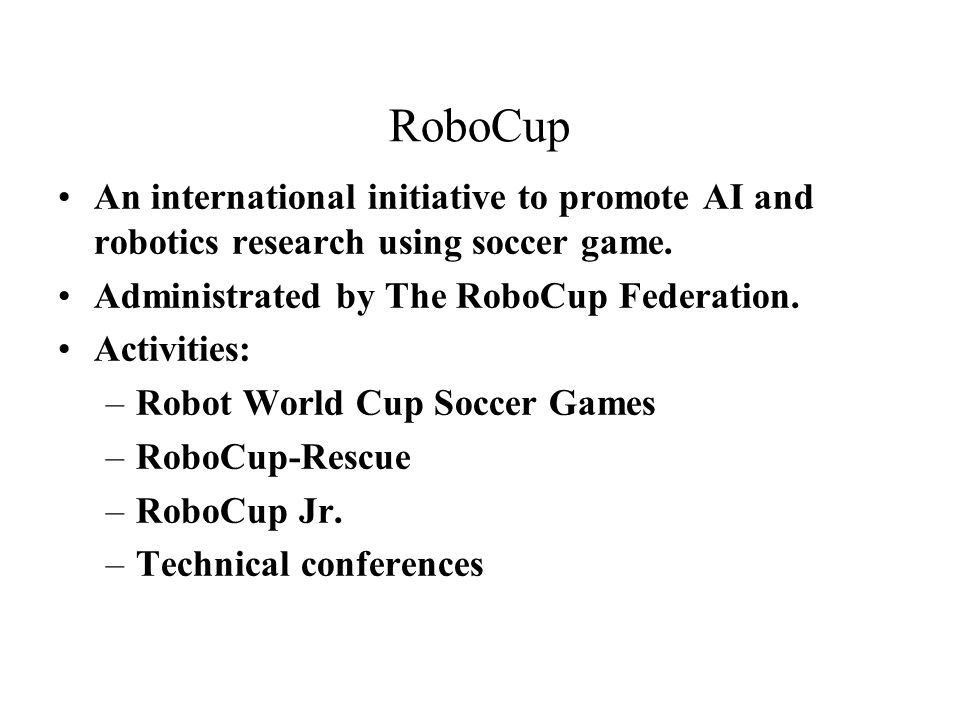 RoboCup An international initiative to promote AI and robotics research using soccer game.