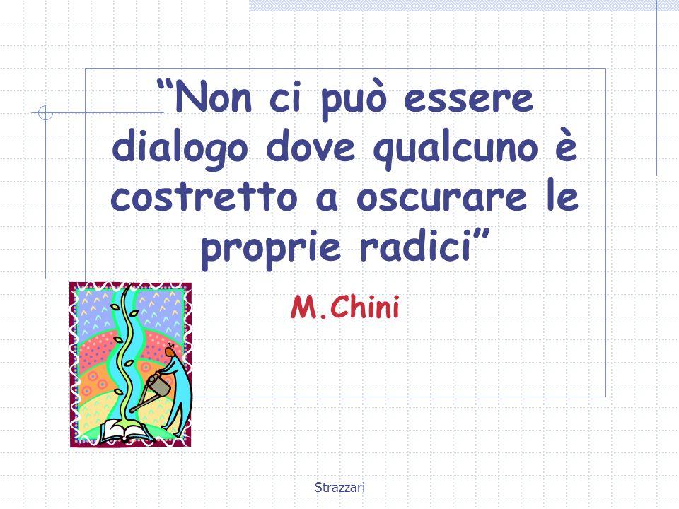 """Strazzari """"Non ci può essere dialogo dove qualcuno è costretto a oscurare le proprie radici"""" M.Chini"""