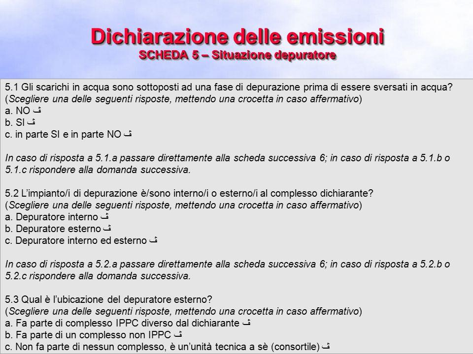 Dichiarazione delle emissioni SCHEDA 5 – Situazione depuratore 5.1 Gli scarichi in acqua sono sottoposti ad una fase di depurazione prima di essere sversati in acqua.