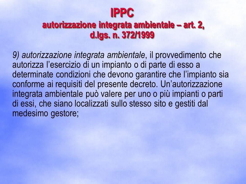 9) autorizzazione integrata ambientale, il provvedimento che autorizza l'esercizio di un impianto o di parte di esso a determinate condizioni che devono garantire che l'impianto sia conforme ai requisiti del presente decreto.