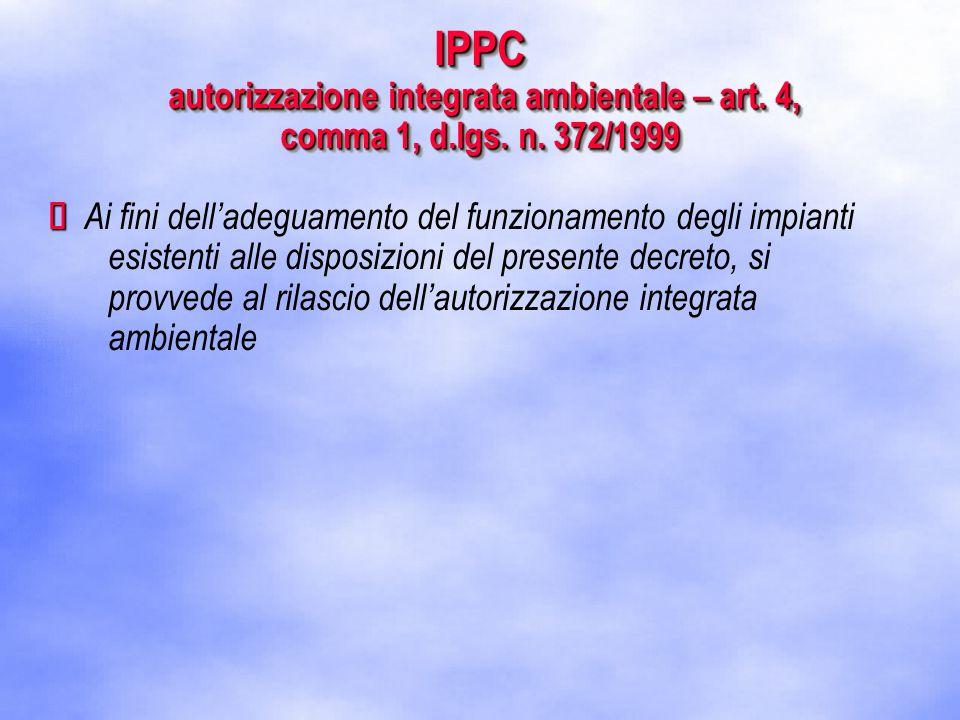   Ai fini dell'adeguamento del funzionamento degli impianti esistenti alle disposizioni del presente decreto, si provvede al rilascio dell'autorizzazione integrata ambientale IPPC autorizzazione integrata ambientale – art.