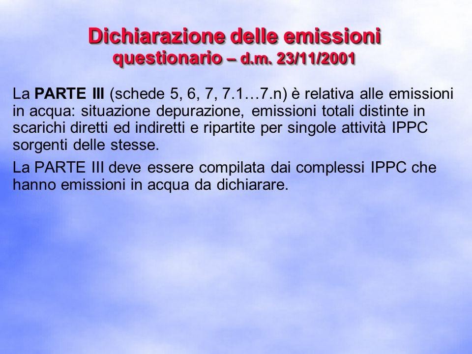 La PARTE III (schede 5, 6, 7, 7.1…7.n) è relativa alle emissioni in acqua: situazione depurazione, emissioni totali distinte in scarichi diretti ed indiretti e ripartite per singole attività IPPC sorgenti delle stesse.