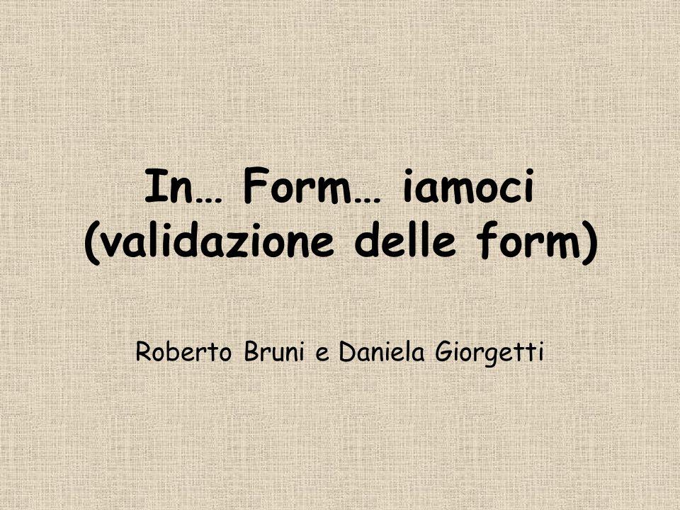 In… Form… iamoci (validazione delle form) Roberto Bruni e Daniela Giorgetti