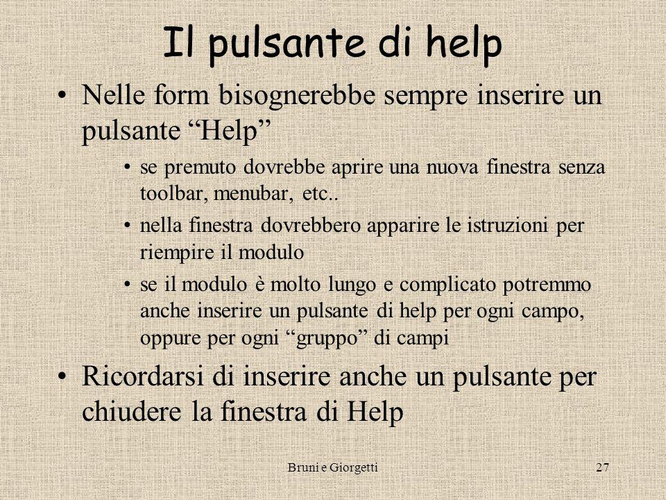 Bruni e Giorgetti27 Il pulsante di help Nelle form bisognerebbe sempre inserire un pulsante Help se premuto dovrebbe aprire una nuova finestra senza toolbar, menubar, etc..