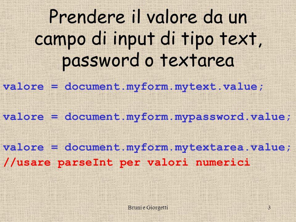 Bruni e Giorgetti4 Controllare se una checkbox è selezionata o meno if (document.myform.mycheckbox.checked){ valore = document.myform.mycheckbox.value } else { valore = ; }