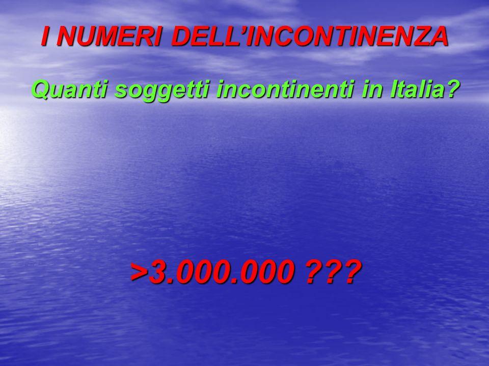 I NUMERI DELL'INCONTINENZA Quanti soggetti incontinenti in Italia? >3.000.000 ???