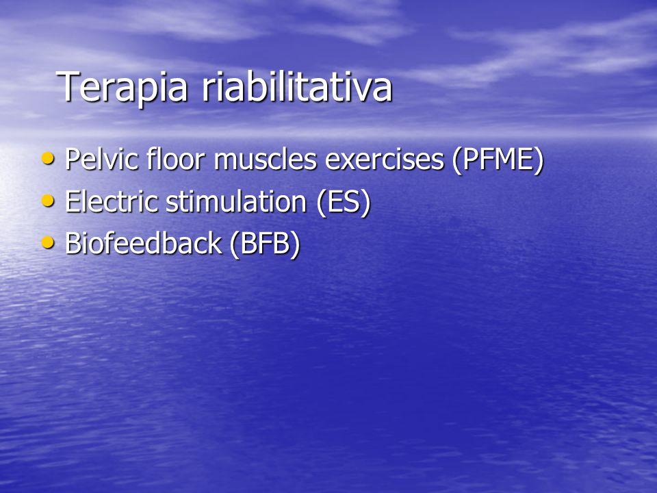 Terapia riabilitativa Pelvic floor muscles exercises (PFME) Pelvic floor muscles exercises (PFME) Electric stimulation (ES) Electric stimulation (ES)