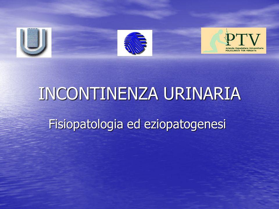 INCONTINENZA URINARIA Fisiopatologia ed eziopatogenesi