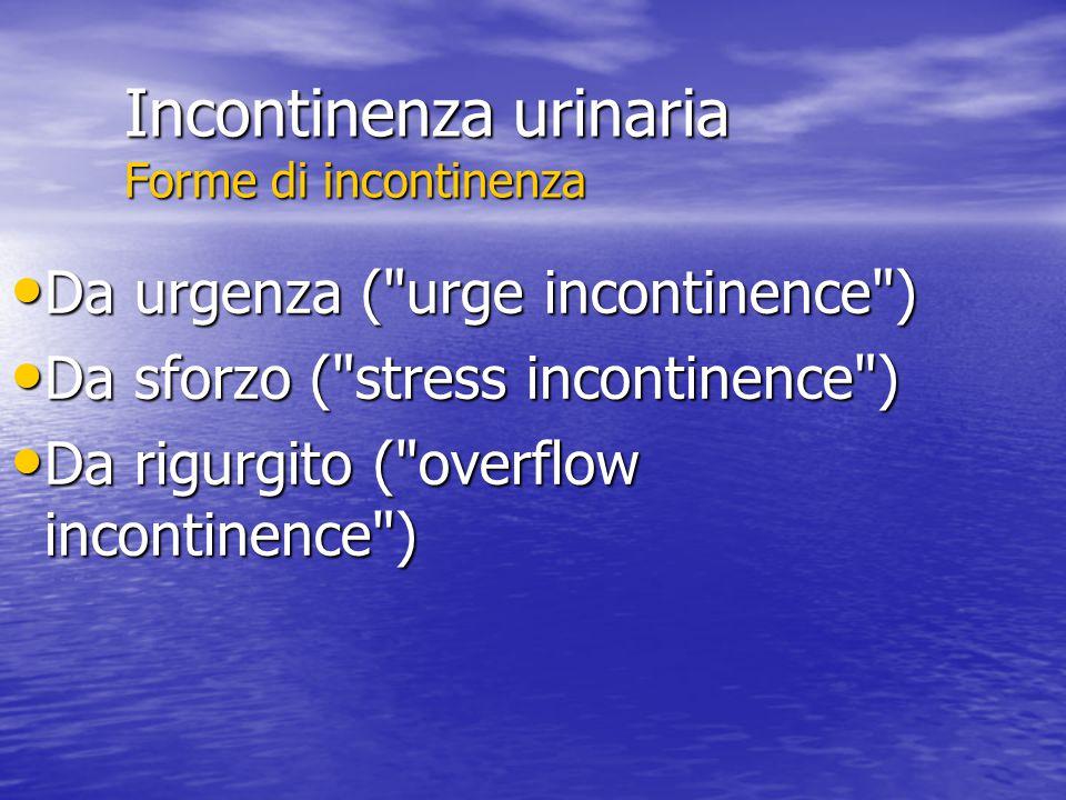 Incontinenza urinaria Forme di incontinenza Da urgenza (