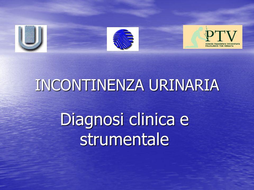 INCONTINENZA URINARIA Diagnosi clinica e strumentale