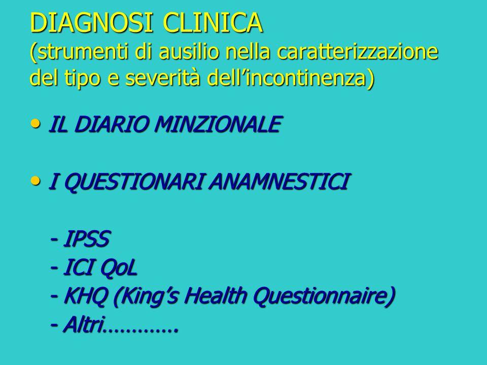 DIAGNOSI CLINICA (strumenti di ausilio nella caratterizzazione del tipo e severità dell'incontinenza) IL DIARIO MINZIONALE IL DIARIO MINZIONALE I QUES