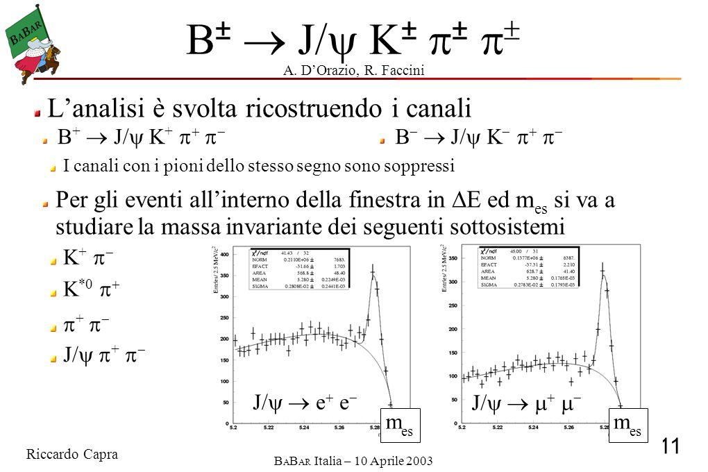 Riccardo Capra 11 B A B AR Italia – 10 Aprile 2003 B ±  J/  K ±  ±   L'analisi è svolta ricostruendo i canali I canali con i pioni dello stesso segno sono soppressi Per gli eventi all'interno della finestra in  E ed m es si va a studiare la massa invariante dei seguenti sottosistemi A.