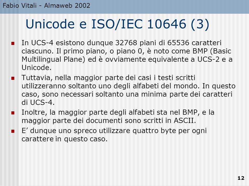 Fabio Vitali - Almaweb 2002 12 Unicode e ISO/IEC 10646 (3) In UCS-4 esistono dunque 32768 piani di 65536 caratteri ciascuno.