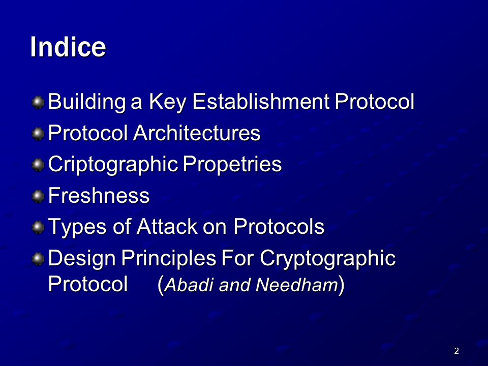 2 Indice Building a Key Establishment Protocol Protocol Architectures Criptographic Propetries Freshness Types of Attack on Protocols Design Principles For Cryptographic Protocol ( Abadi and Needham )