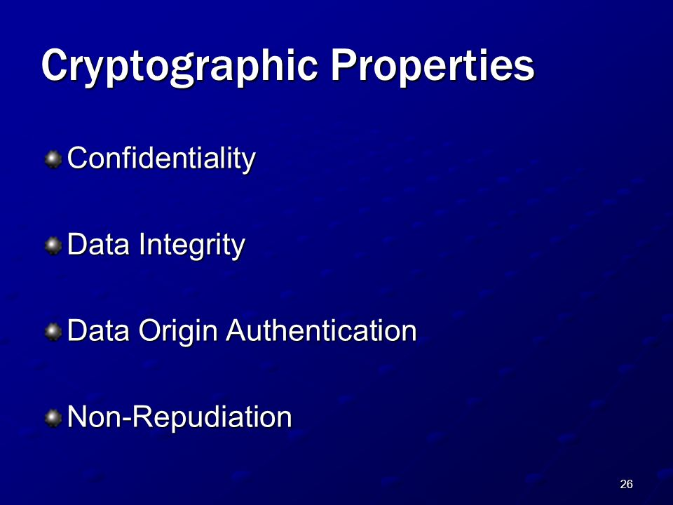 26 Cryptographic Properties Confidentiality Data Integrity Data Origin Authentication Non-Repudiation