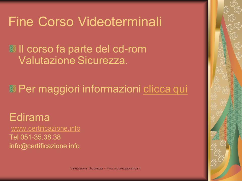 Valutazione Sicurezza - www.sicurezzapratica.it Fine Corso Videoterminali Il corso fa parte del cd-rom Valutazione Sicurezza. Per maggiori informazion